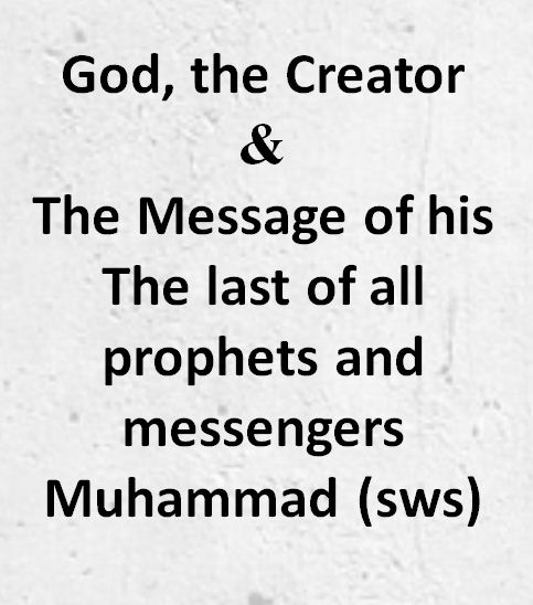 God, the Creator, and  The Message of His The last of all prophets and messengers Muhammad(sws)